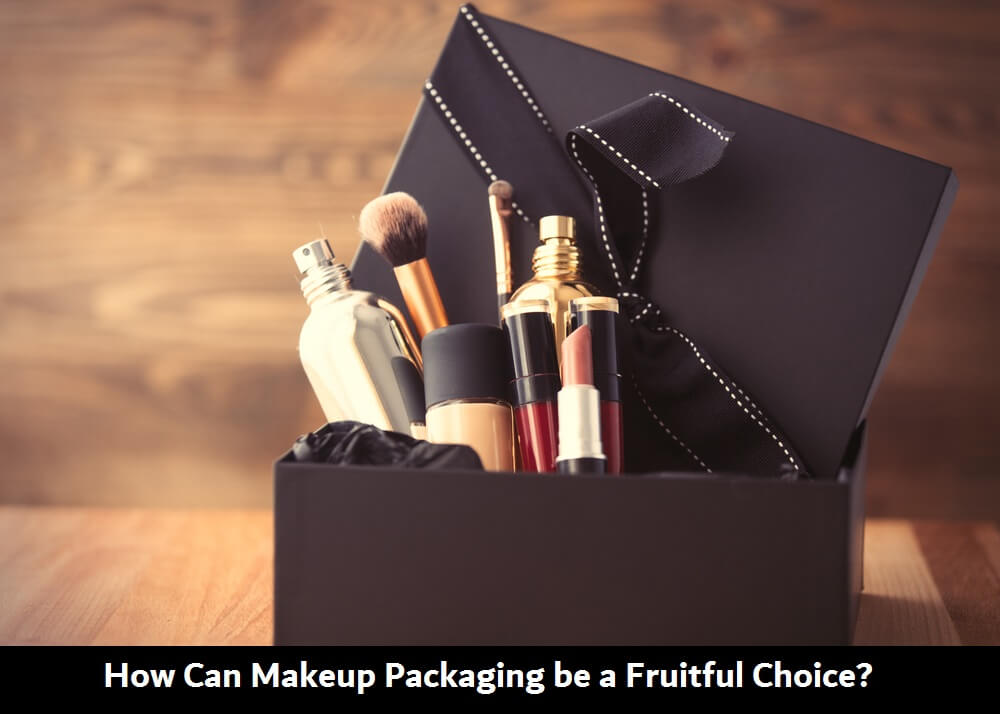 How Can Makeup Packaging Be A Fruitful Choice?
